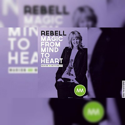 REBELL: Magic from Mind to Heart - Marion Metternich