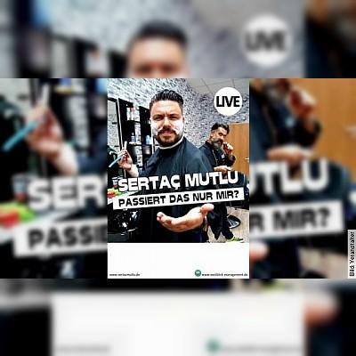 Sertac Mutlu - Passiert das nur mir?