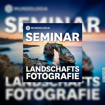MUNDOLOGIA-Seminar: Landschaftsfotografie